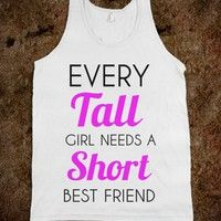 every tall girl needs a short best friend - Art design - Skreened T-shirts, Organic Shirts, Hoodies, Kids Tees, Baby One-Pieces and Tote Bags