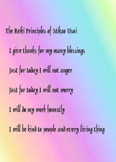 Usui Reiki Principles  Kindly go to my Facebook page for amazing Reiki specific video clips, articles and infographics. It would be wonderful if you would like the page whilst you are there. Namaste https://www.facebook.com/reikiintent
