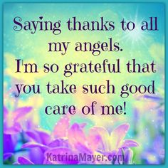Saying thanks to all my angels. I'm so grateful that you take such good care of me. (Have you thanked your angels today?)