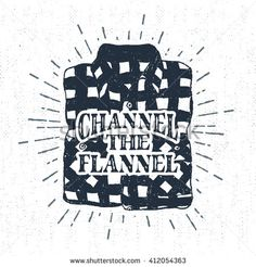 """Hand drawn vintage label with textured plaid shirt vector illustration and """"Channel the flannel"""" lettering."""