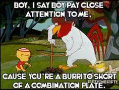 Boy... you are a burrito short of a combination plate!  http://fotfl.com/?p=1724