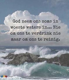 God neem ons soms in woeste waters in... Nie om ons te verdrink nie, maar om ons te reinig.