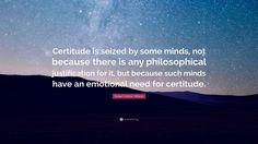"Robert Anton Wilson Quote: ""Certitude is seized by some minds, not because there…"