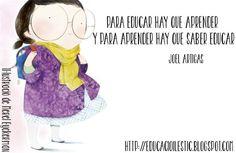 """""""Para educar hay que aprender y para aprender hay que saber educar"""" - Joel Artigas"""