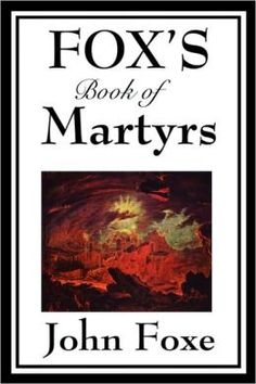 Fox's Book of Martyrs: Or A History of the Lives, Sufferings, and Triumphant Deaths of the Primitive Protestant Martyrs is a great Christian classic. This book describes the heroism and martyrdom of countless believers. It has been an unparalleled volume since its 16th-century origin. The study begins with the martyrs under Nero through the French Revolution of 1789.