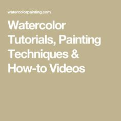 Watercolor Tutorials, Painting Techniques & How-to Videos