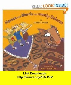 Horace And Morris But Mostly Dolores (Horace and Morris and Dolores) (9780689318740) James Howe, Amy Walrod , ISBN-10: 068931874X  , ISBN-13: 978-0689318740 ,  , tutorials , pdf , ebook , torrent , downloads , rapidshare , filesonic , hotfile , megaupload , fileserve