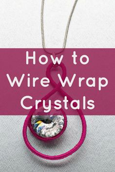 Learn how to wire wrap crystals like a PRO in this FREE eBook that contains 4 DIY wire and crystal jewelry projects! #jewelrymaking #crystals #wirejewelry