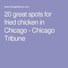 20 great spots for fried chicken in Chicago - Chicago Tribune