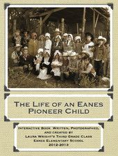 The Life of an Eanes Pioneer Child  by Laura Wright's Third Grade Class  View More By This Author    This book is available for download on your iPad with iBooks or on your computer with iTunes.