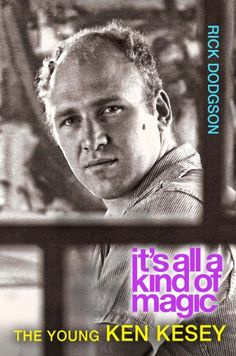 It's all a kind of magic : the young Ken Kesey / Rick Dodgson - Madison : The University of Wisconsin Press, cop. 2013