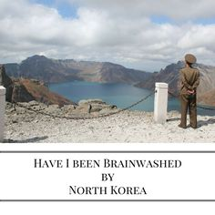 Have I been brainwashed by North Korea? you can read more about my time  in North Korea