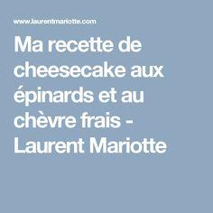 Ma recette de cheesecake aux épinards et au chèvre frais - Laurent Mariotte
