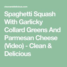 Spaghetti Squash With Garlicky Collard Greens And Parmesan Cheese (Video) - Clean & Delicious