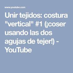 """Unir tejidos: costura """"vertical"""" #1 (¡coser usando las dos agujas de tejer!) - YouTube"""