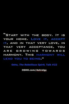 Osho... Love, accept yourself, accept your body.. it's your temple :*