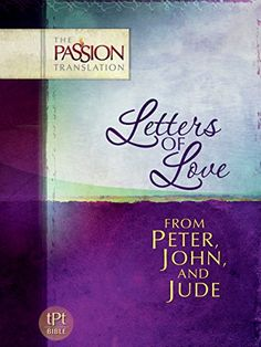 Letters of Love: From Peter, John, and Jude (The Passion Translation)