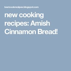 new cooking recipes: Amish Cinnamon Bread!