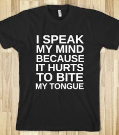 I SPEAK MY MIND BECAUSE IT HURTS TO BITE MY TONGUE - glamfoxx.com - Skreened T-shirts, Organic Shirts, Hoodies, Kids Tees, Baby One-Pieces a...