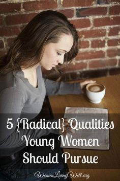 5 {Radical} Qualities Young Women Should Pursue - Women Living Well
