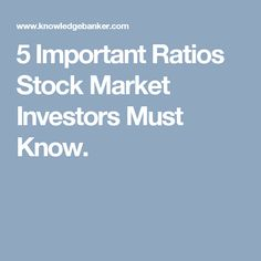 Every Stock Market Investor should study the stock well before investing. These are the 5 important ratios every stock investor should know before investing