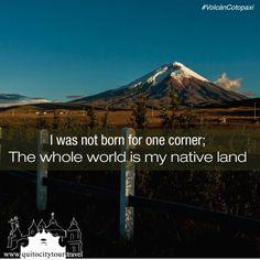 """""""Yo no nací para una esquina; el mundo entero es mi tierra natal."""" #Viaja #Quito #Ecuador  """"I was not born for one corner; The whole world is my native land."""" #Travel #TravelQuote"""