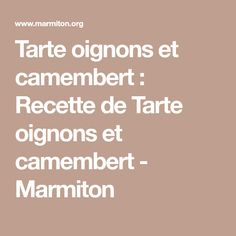 Tarte oignons et camembert : Recette de Tarte oignons et camembert - Marmiton