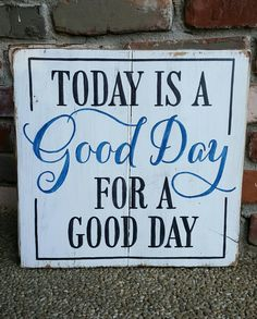 New design.   Today is a  good day for a good day.  Find this and more on my Facebook page Designs by Vena or email me for orders at Designsbyvena@gmail.com.    #designsbyvena #customsigns #handpainted #becreative #goodday