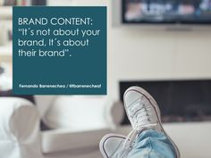 """#Brand Content: """"It´s not about your brand, It´s about their brand""""."""