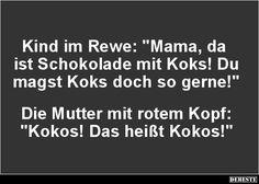 Kind im Rewe: 'Mama, da ist Schokolade mit Koks!'.. | Lustige Bilder, Sprüche, Witze, echt lustig
