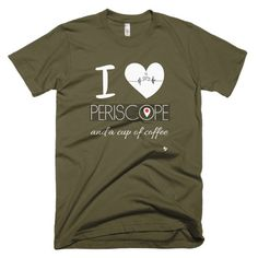 I Love Periscope and a Cup of Coffee American Apparel Short Sleeve Men's T-Shirts