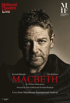Kenneth Branagh as Macbeth. The best piece of theatre I have ever seen. Macbeth Film, Macbeth Book, Macbeth William Shakespeare, National Theatre Live, Kenneth Branagh, Cinema Posters, British Actors, British Boys, American Actors