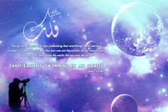 """the qur'an set a scientific fact confirming that everything in universe rotates in a specific orbit and this fact was not discovered except recently.  he (exalted be he) says about the earth, the sun and the moon: """"and each is swimming in an orbit"""" [surat ya-sin: 40]."""