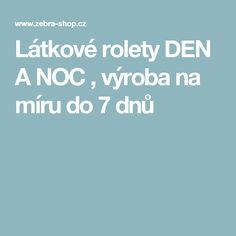 Látkové rolety DEN A NOC , výroba na míru do 7 dnů