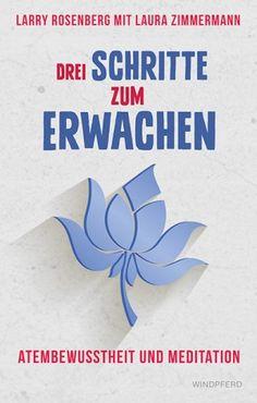 Larry Rosenberg mit Laura Zimmermann Drei Schritte zum Erwachen Atembewusstheit und Meditation http://www.windpferd.de/fruhjahrsneuheiten-2015/drei-schritte-zum-erwachen.html
