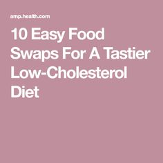 10 Easy Food Swaps For A Tastier Low-Cholesterol Diet