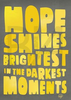 hope shines brightest in darkest moments.