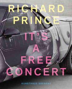 New Book: Richard Prince : it's a Free Concert / herausgegeben von Yilmaz Dziewior, 2014. Includes texts by Paul Black, Yilmaz Dziewior, Richard Prince and Kerstin Stakemeier.