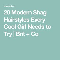 20 Modern Shag Hairstyles Every Cool Girl Needs to Try | Brit + Co