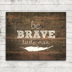 """Printable 8x10 Download """"Be Brave, Little Man""""-Rustic Wood Nursery or Boy's Wall Art Print #141 by ZoomBooneCreations on Etsy https://www.etsy.com/listing/211745127/printable-8x10-download-be-brave-little"""