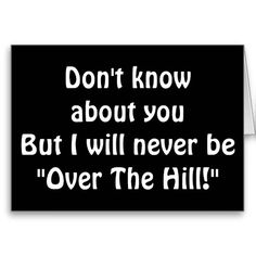 NEED HELP FOR CLIMBING OVER THE HILL 40TH HUMOR