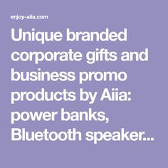 Unique branded corporate gifts and business promo products by Aiia: power banks, Bluetooth speakers, flash drives, gadgets and accessories.