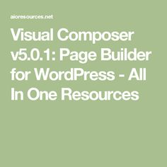 Visual Composer v5.0.1: Page Builder for WordPress - All In One Resources