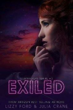 Cover Reveal Exiled (Starwalker Serial #3) by Lizzy Ford and Julia Crane  Add to TBR list: https://www.goodreads.com/book/show/20948287-exiled