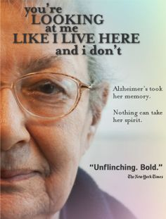 You're Looking At Me Like I Live Here And I Don't - An Alzheimer's Documentary (Scott Kirschenbaum)