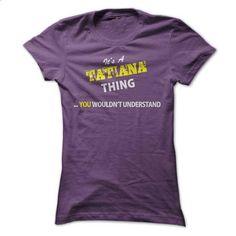 Its A TATIANA thing, you wouldnt understand !! - custom sweatshirts #Tshirt #fashion