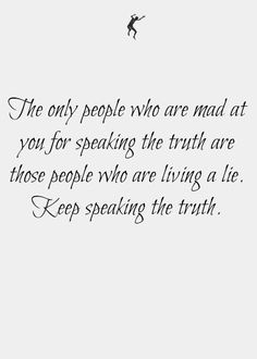 The Truth!! You may make many enemies from telling the truth as long as you follow the truth you will never be alone