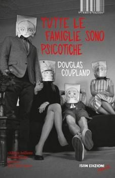 Douglas Coupland - Tutte le famiglie sono psicotiche (2012) | DOWNLOAD FREE PDF-EPUB-EBOOK RIVISTE QUOTIDIANI GRATIS | MARAPCANA