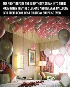 fill kids' room with balloons before they wake up on their birthday! I am sooo gonna do this for Amelia! Especially since we aren't doing her actually bday party on her birthday. She's still gonna get a birthday surprise and cake! Oh I can't wait! Do It Yourself Quotes, Do It Yourself Inspiration, Birthday Fun, Birthday Parties, Birthday Gifts, Birthday Balloons, Romantic Birthday, Surprise Birthday, Pink Balloons