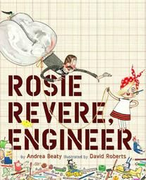 Rosie Revere, Engineer - a great book for inventors and perfectionists.